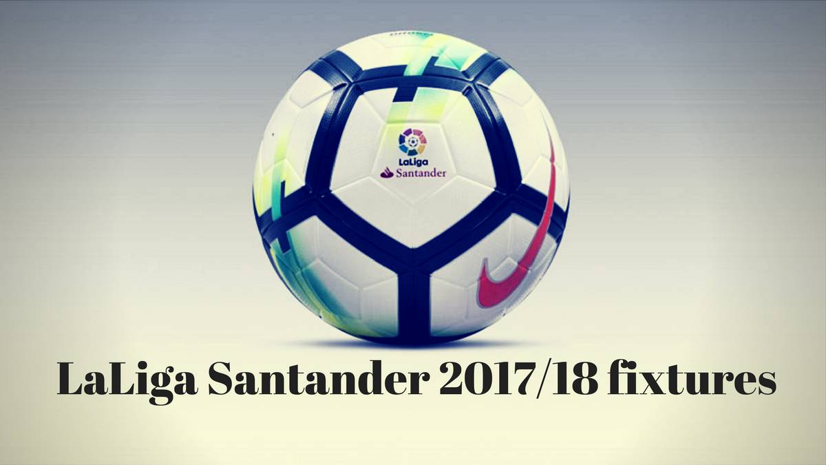 When are laliga santander fixtures 201718 announced as south africa when are laliga santander fixtures 201718 announced stopboris Gallery